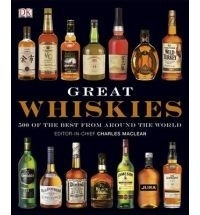 Charles Maclean: Great whiskies - 500 of the best from around the world