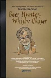 Ian Buxton : Beer Hunter, Whisky Chaser ; New writing on beer and whisky in honour of Michael Jackson