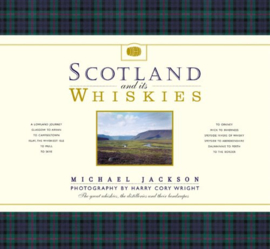 Michael Jackson : Scotland and its Whiskies: The Great Whiskies, the Distilleries and Their Landscapes