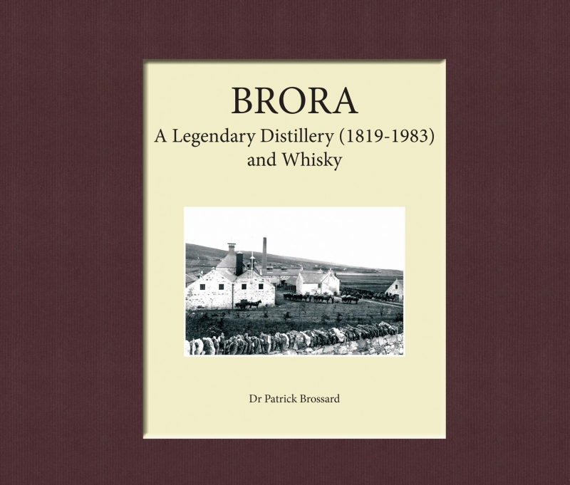 Dr Patrick Brossard : BRORA ;  A Legendary Distillery (1819-1983) and Whisky