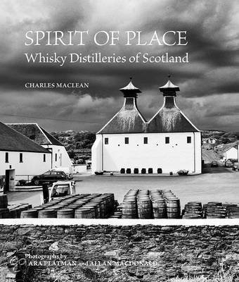 Charles MacLean : Spirit of Place: Scotland's Great Whisky Distilleries