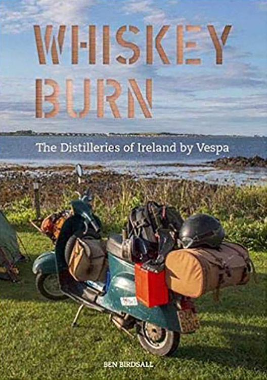 Ben Birdsall : Whiskey Burn - The Distilleries of Ireland by Vespa
