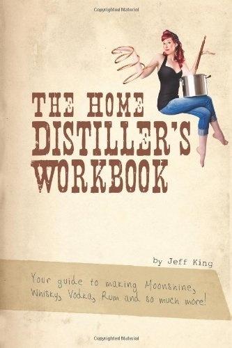 Jeff King : The Home Distiller's Workbook