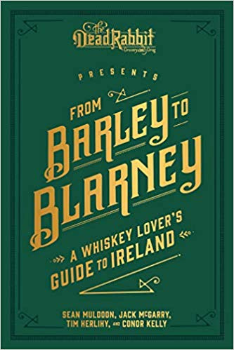 From Barley to Blarney: A Whiskey Lover's Guide to Ireland; Sean Muldoon, Jack Mcgarry & Tim Herlihy