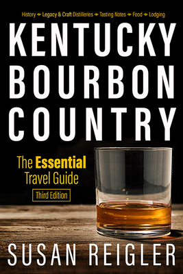 Susan Reigler: Kentucky Bourbon Country: The Essential Travel Guide