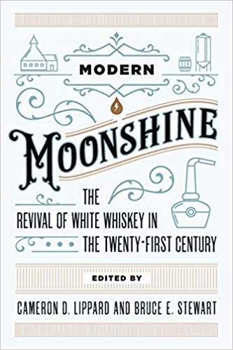 Cameron D. Lippard; Modern Moonshine: The Revival of White Whiskey in the Twenty-First Century