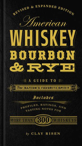 Clay Risen : American Whiskey, Bourbon & Rye: A Guide to the Nation's Favorite Spirit