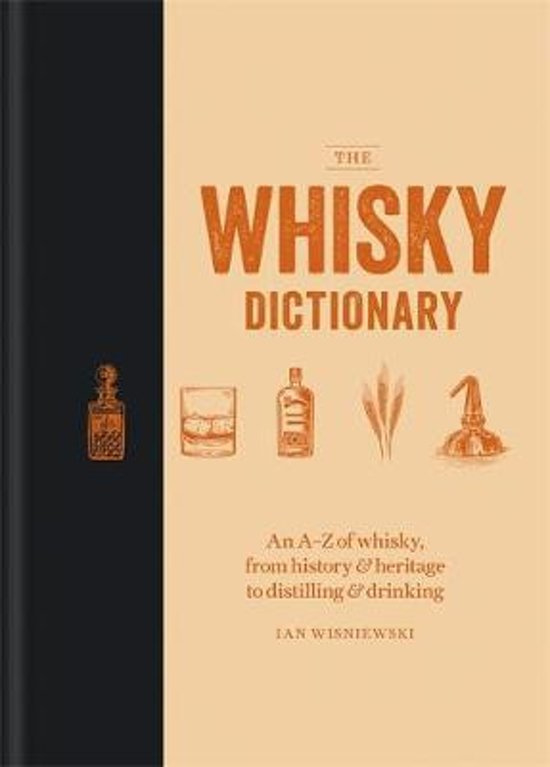 Ian Wisniewski: Whisky dictionary An a-z of whisky, from history & heritage to distilling & drinking