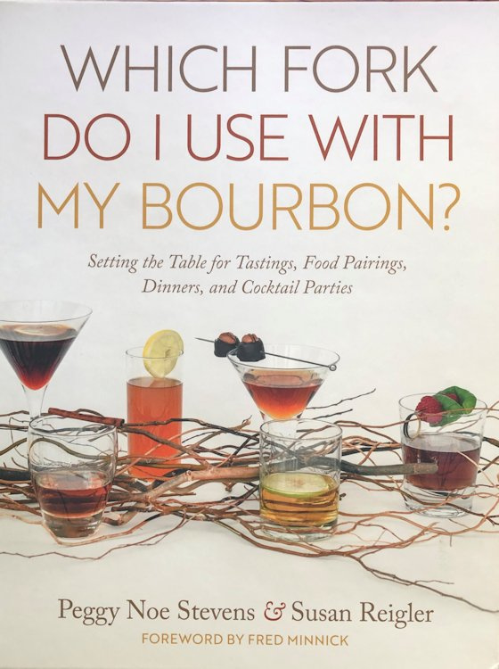 Peggy Noe Stevens & Susan Reigler: Which Fork Do I Use with My Bourbon?