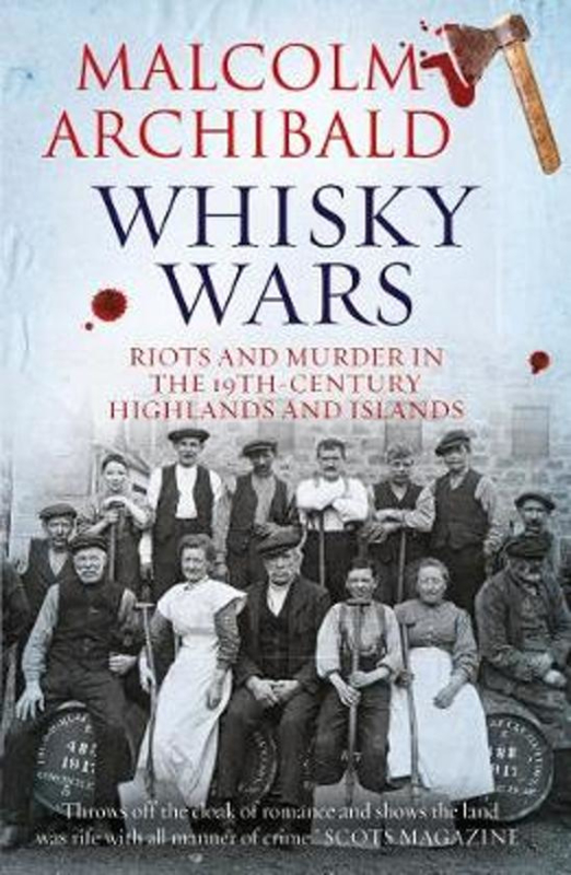 Malcolm Archibald, Whisky Wars,  Riots and Murder in the 19th century Highlands and Islands