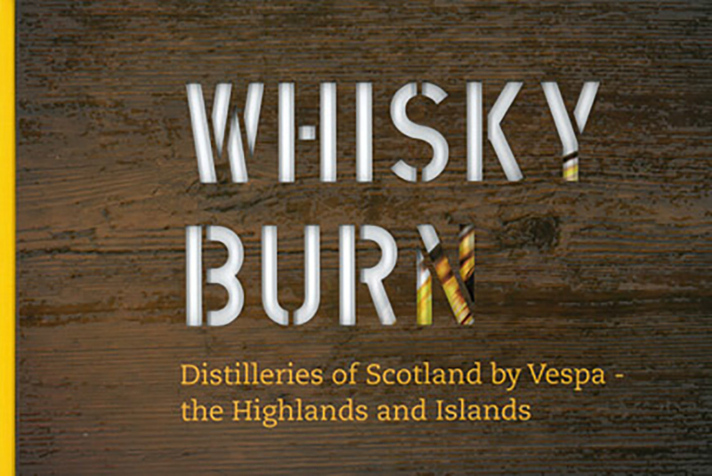 Ben Birdsall : Whisky Burn ; Distilleries of Scotland by Vespa