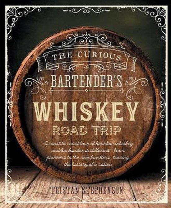 Tristan Stephenson: The Curious Bartender's Whiskey Road Trip