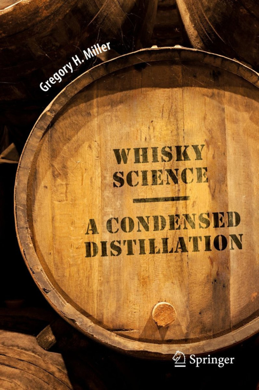 Gregory H Miller: Whisky Science: A Condensed Distillation