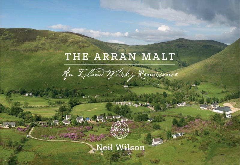 Neil Wilson : The Arran Malt: An Island Whisky Renaissance