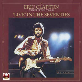 ERIC CLAPTON      *TIME PIECES - Vol II - LIVE in the SEVENTIES*