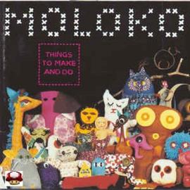 MOLOKO   *THINGS TO MAKE AND DO*