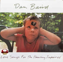 DAN BAIRD     *LOVE SONGS FOR THE HEARING IMPAIRED*