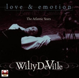 WILLY DeVILLE      * LOVE  &  EMOTION * the Atlantic Years *