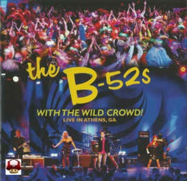 B-52's , the      *WITH THE WILD CROWD! *