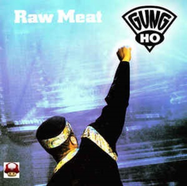 GUNG HO      * RAW MEAT *