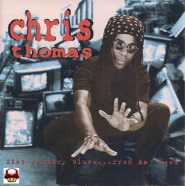 CHRIS THOMAS     *21st Century BLUES... FROM DA 'HOOD*