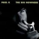 Paul K     'the Big Nowhere'