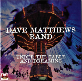 DAVE MATTHEWS BAND   *UNDER THE TABLE AND DREAMING*