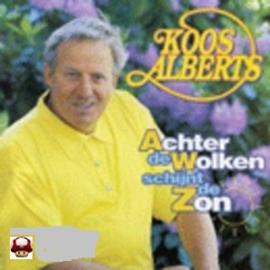 KOOS ALBERTS      * ACHTER DE WOLKEN SCHIJNT DE ZON *