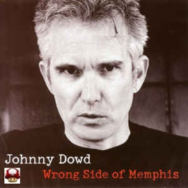 JOHNNY DOWD     *WRONG SIDE OF MEMPHIS*