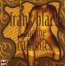 FRANK BLACK and the CATHOLICS   *FRANK BLACK and the CATHOLICS*