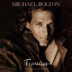 "Michael Bolton          ""Timeless - The Classics"""
