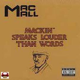 MAC MALL   *MACKIN' SPEAKS LOUDER THAN WORDS*