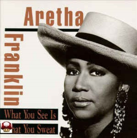 ARETHA FRANKLIN     *WHAT YOU SEE IS WHAT YOU SWEAT*
