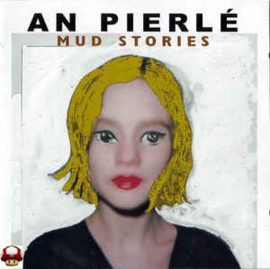 AN PIERLÉ      * MUD STORIES *