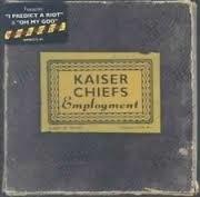 KAISER CHIEFS      - EMPLOYMENT -