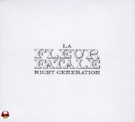 FLEUR FATALE, la    *NIGHT GENERATION*