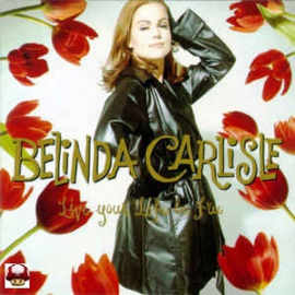 BELINDA CARLISLE      * LIVE YOUR LIFE BE FREE *