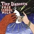 Tiny Dancers     ' Free School Milk'