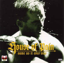 HOUSE OF PAIN      * SAME AS IT EVER WAS *