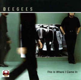 BEE GEES      *THIS IS WHERE I CAME IN*
