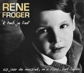 RENE FROGER     ' 'k Heb Je Lief '