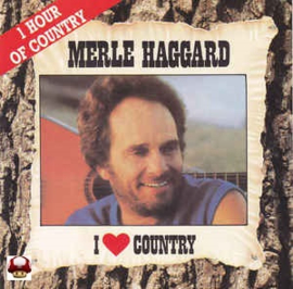 MERLE HAGGARD      * I LOVE COUNTRY *