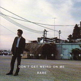 """Lloyd Cole          """"Don`t Get Weird On Me Babe"""""""