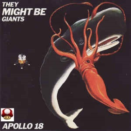 THEY MIGHT BE GIANTS      - APOLLO 18 -