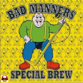 BAD MANNERS      * SPECIAL BREW *