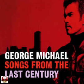 GEORGE MICHAEL       * SONGS FROM THE LAST CENTURY *