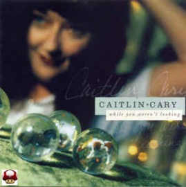 CAITLIN CARY      * WHILE YOU WEREN'T LOOKING *