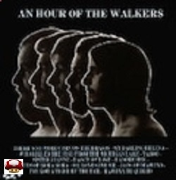 WALKERS, the    *AN HOUR OF THE WALKERS*
