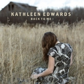 Kathleen Edwards          `Back To Me`