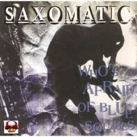 SAXOMATIC     *WHO's AFRAID OF BLUE...*